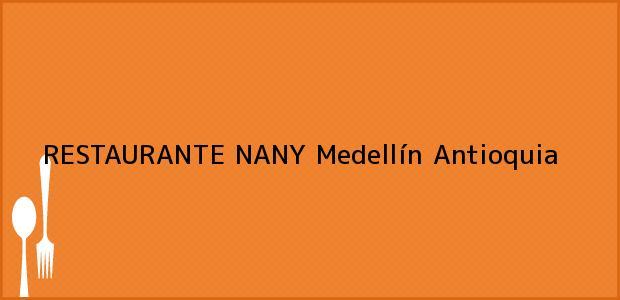 Teléfono, Dirección y otros datos de contacto para RESTAURANTE NANY, Medellín, Antioquia, Colombia