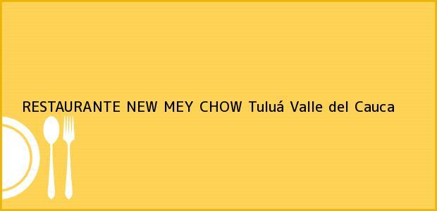 Teléfono, Dirección y otros datos de contacto para RESTAURANTE NEW MEY CHOW, Tuluá, Valle del Cauca, Colombia
