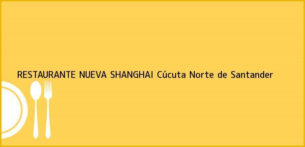 Teléfono, Dirección y otros datos de contacto para RESTAURANTE NUEVA SHANGHAI, Cúcuta, Norte de Santander, Colombia