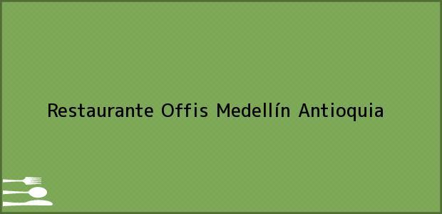 Teléfono, Dirección y otros datos de contacto para Restaurante Offis, Medellín, Antioquia, Colombia