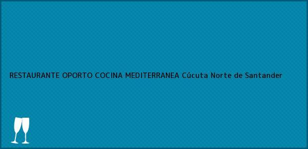 Teléfono, Dirección y otros datos de contacto para RESTAURANTE OPORTO COCINA MEDITERRANEA, Cúcuta, Norte de Santander, Colombia