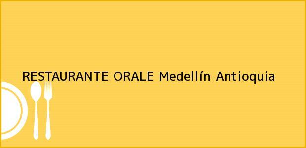 Teléfono, Dirección y otros datos de contacto para RESTAURANTE ORALE, Medellín, Antioquia, Colombia