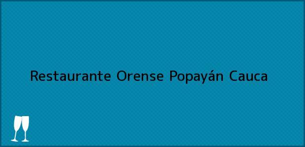 Teléfono, Dirección y otros datos de contacto para Restaurante Orense, Popayán, Cauca, Colombia