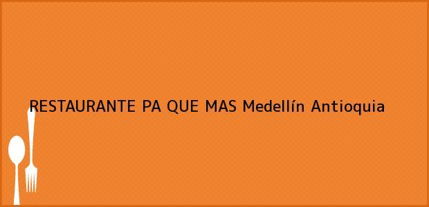 Teléfono, Dirección y otros datos de contacto para RESTAURANTE PA QUE MAS, Medellín, Antioquia, Colombia