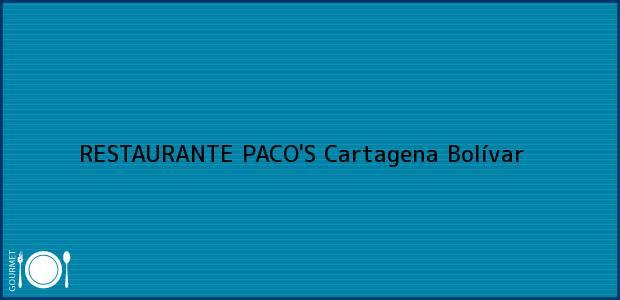 Teléfono, Dirección y otros datos de contacto para RESTAURANTE PACO'S, Cartagena, Bolívar, Colombia