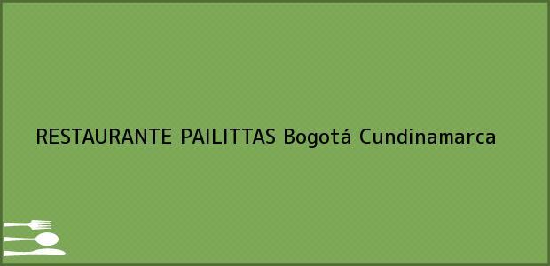 Teléfono, Dirección y otros datos de contacto para RESTAURANTE PAILITTAS, Bogotá, Cundinamarca, Colombia