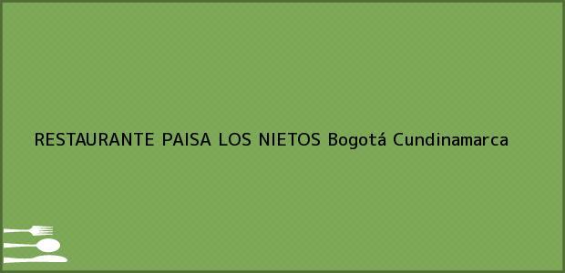Teléfono, Dirección y otros datos de contacto para RESTAURANTE PAISA LOS NIETOS, Bogotá, Cundinamarca, Colombia
