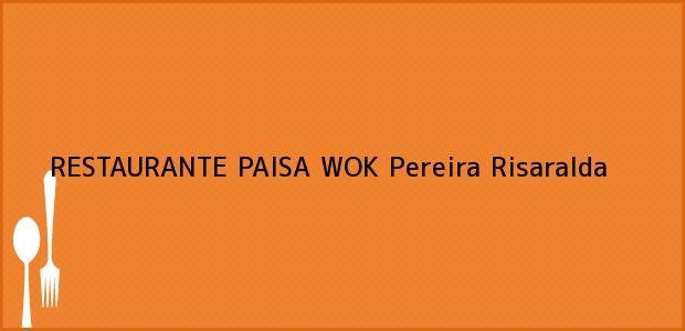 Teléfono, Dirección y otros datos de contacto para RESTAURANTE PAISA WOK, Pereira, Risaralda, Colombia