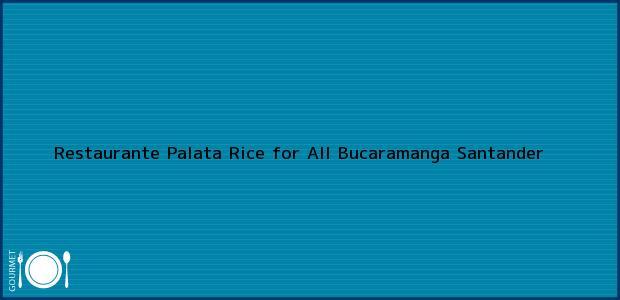 Teléfono, Dirección y otros datos de contacto para Restaurante Palata Rice for All, Bucaramanga, Santander, Colombia
