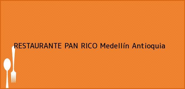 Teléfono, Dirección y otros datos de contacto para RESTAURANTE PAN RICO, Medellín, Antioquia, Colombia