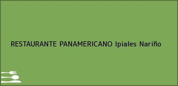Teléfono, Dirección y otros datos de contacto para RESTAURANTE PANAMERICANO, Ipiales, Nariño, Colombia