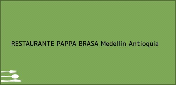 Teléfono, Dirección y otros datos de contacto para RESTAURANTE PAPPA BRASA, Medellín, Antioquia, Colombia