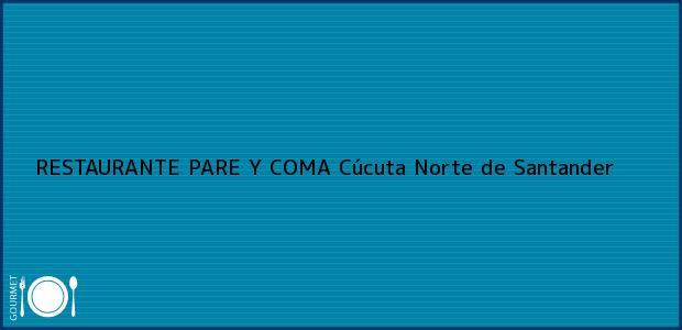 Teléfono, Dirección y otros datos de contacto para RESTAURANTE PARE Y COMA, Cúcuta, Norte de Santander, Colombia