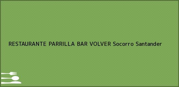 Teléfono, Dirección y otros datos de contacto para RESTAURANTE PARRILLA BAR VOLVER, Socorro, Santander, Colombia