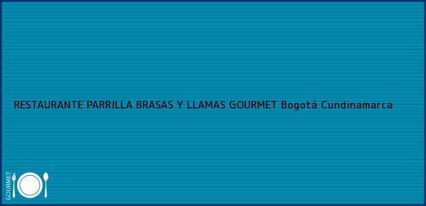 Teléfono, Dirección y otros datos de contacto para RESTAURANTE PARRILLA BRASAS Y LLAMAS GOURMET, Bogotá, Cundinamarca, Colombia