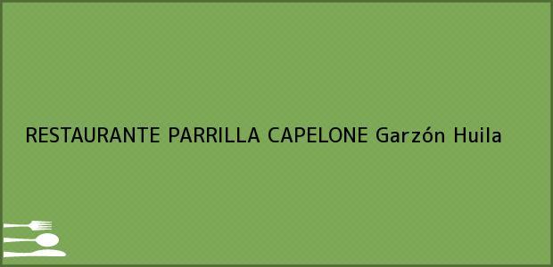 Teléfono, Dirección y otros datos de contacto para RESTAURANTE PARRILLA CAPELONE, Garzón, Huila, Colombia