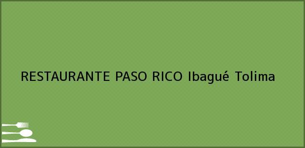 Teléfono, Dirección y otros datos de contacto para RESTAURANTE PASO RICO, Ibagué, Tolima, Colombia