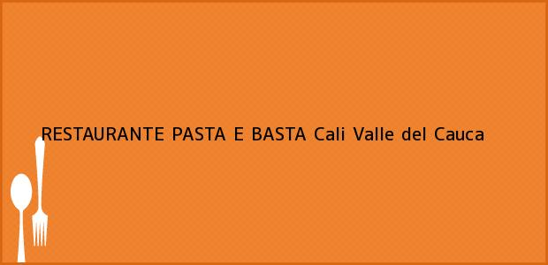 Teléfono, Dirección y otros datos de contacto para RESTAURANTE PASTA E BASTA, Cali, Valle del Cauca, Colombia