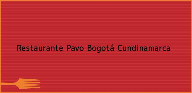 Teléfono, Dirección y otros datos de contacto para Restaurante Pavo, Bogotá, Cundinamarca, Colombia