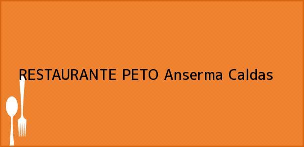 Teléfono, Dirección y otros datos de contacto para RESTAURANTE PETO, Anserma, Caldas, Colombia