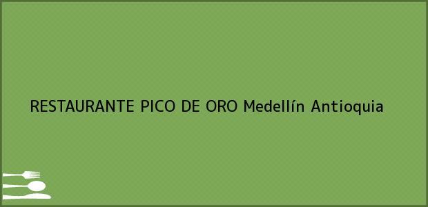 Teléfono, Dirección y otros datos de contacto para RESTAURANTE PICO DE ORO, Medellín, Antioquia, Colombia