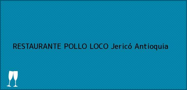 Teléfono, Dirección y otros datos de contacto para RESTAURANTE POLLO LOCO, Jericó, Antioquia, Colombia