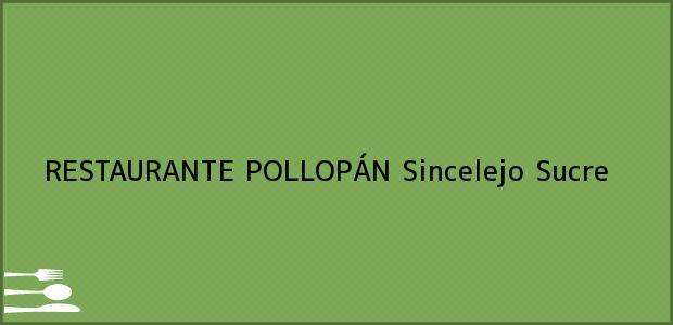 Teléfono, Dirección y otros datos de contacto para RESTAURANTE POLLOPÁN, Sincelejo, Sucre, Colombia