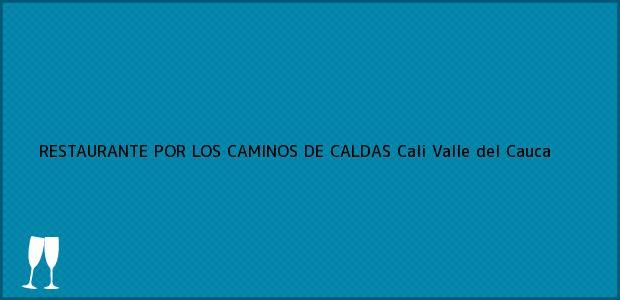 Teléfono, Dirección y otros datos de contacto para RESTAURANTE POR LOS CAMINOS DE CALDAS, Cali, Valle del Cauca, Colombia