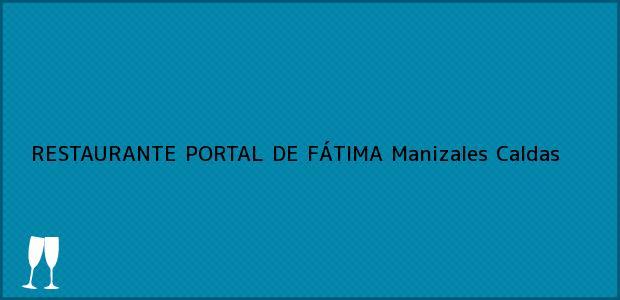 Teléfono, Dirección y otros datos de contacto para RESTAURANTE PORTAL DE FÁTIMA, Manizales, Caldas, Colombia