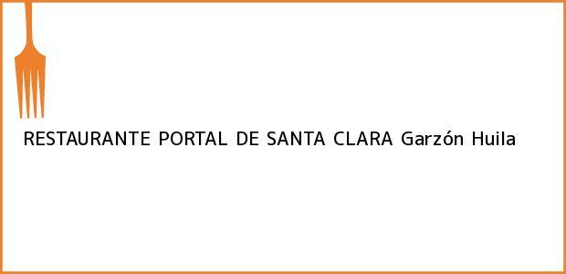 Teléfono, Dirección y otros datos de contacto para RESTAURANTE PORTAL DE SANTA CLARA, Garzón, Huila, Colombia