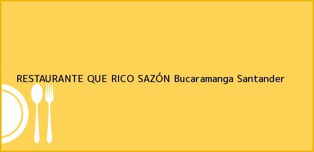 Teléfono, Dirección y otros datos de contacto para RESTAURANTE QUE RICO SAZÓN, Bucaramanga, Santander, Colombia