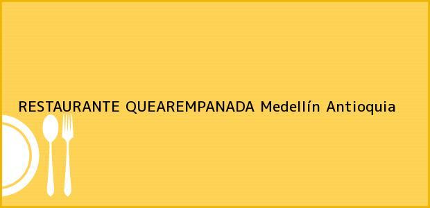 Teléfono, Dirección y otros datos de contacto para RESTAURANTE QUEAREMPANADA, Medellín, Antioquia, Colombia