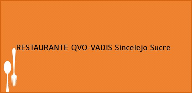 Teléfono, Dirección y otros datos de contacto para RESTAURANTE QVO-VADIS, Sincelejo, Sucre, Colombia