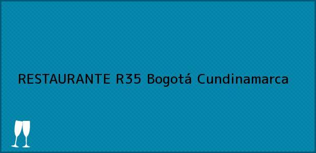 Teléfono, Dirección y otros datos de contacto para RESTAURANTE R35, Bogotá, Cundinamarca, Colombia