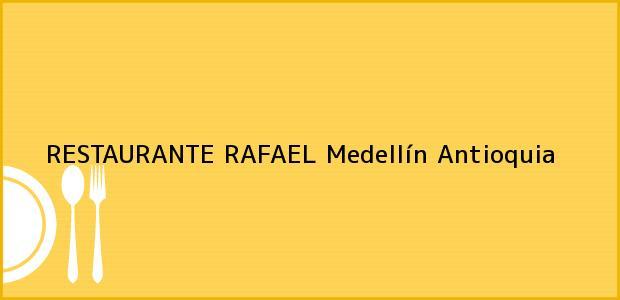 Teléfono, Dirección y otros datos de contacto para RESTAURANTE RAFAEL, Medellín, Antioquia, Colombia