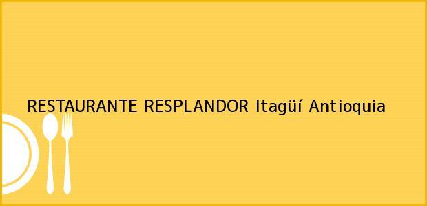 Teléfono, Dirección y otros datos de contacto para RESTAURANTE RESPLANDOR, Itagüí, Antioquia, Colombia
