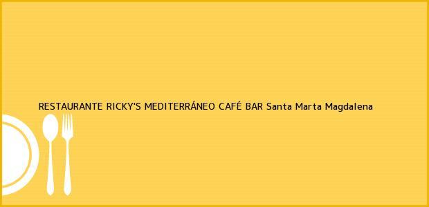 Teléfono, Dirección y otros datos de contacto para RESTAURANTE RICKY'S MEDITERRÁNEO CAFÉ BAR, Santa Marta, Magdalena, Colombia