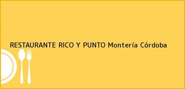 Teléfono, Dirección y otros datos de contacto para RESTAURANTE RICO Y PUNTO, Montería, Córdoba, Colombia