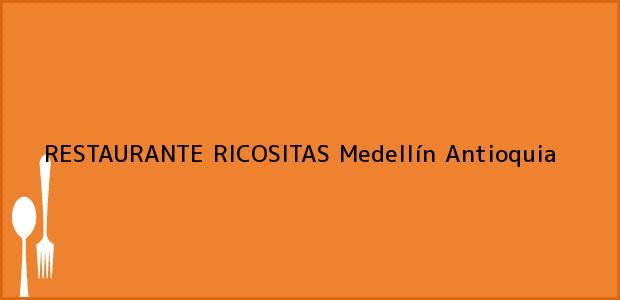 Teléfono, Dirección y otros datos de contacto para RESTAURANTE RICOSITAS, Medellín, Antioquia, Colombia