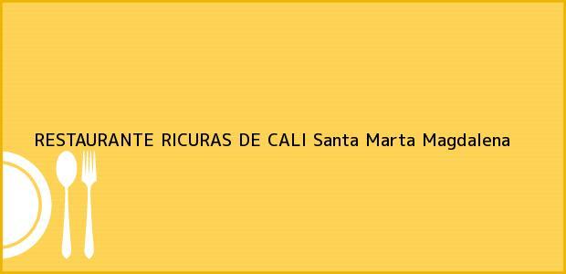 Teléfono, Dirección y otros datos de contacto para RESTAURANTE RICURAS DE CALI, Santa Marta, Magdalena, Colombia