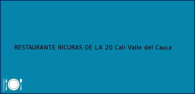 Teléfono, Dirección y otros datos de contacto para RESTAURANTE RICURAS DE LA 20, Cali, Valle del Cauca, Colombia