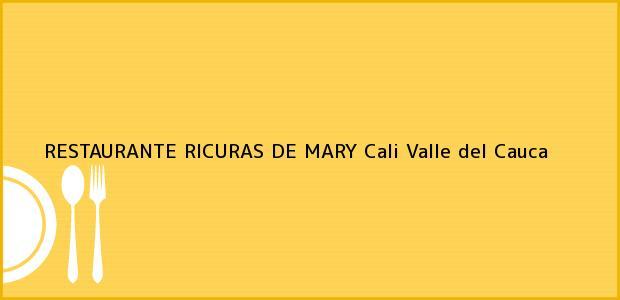 Teléfono, Dirección y otros datos de contacto para RESTAURANTE RICURAS DE MARY, Cali, Valle del Cauca, Colombia