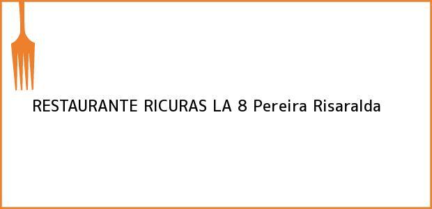 Teléfono, Dirección y otros datos de contacto para RESTAURANTE RICURAS LA 8, Pereira, Risaralda, Colombia