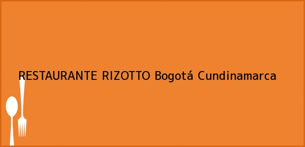 Teléfono, Dirección y otros datos de contacto para RESTAURANTE RIZOTTO, Bogotá, Cundinamarca, Colombia