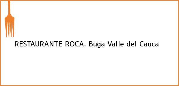 Teléfono, Dirección y otros datos de contacto para RESTAURANTE ROCA., Buga, Valle del Cauca, Colombia