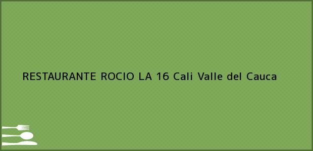 Teléfono, Dirección y otros datos de contacto para RESTAURANTE ROCIO LA 16, Cali, Valle del Cauca, Colombia