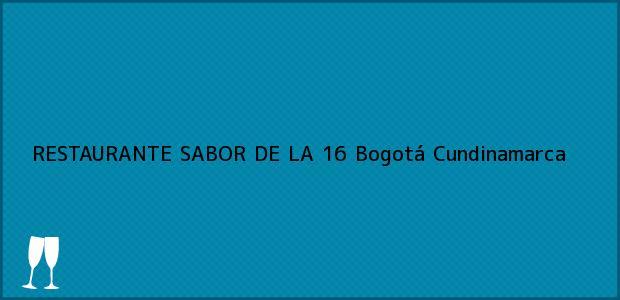 Teléfono, Dirección y otros datos de contacto para RESTAURANTE SABOR DE LA 16, Bogotá, Cundinamarca, Colombia