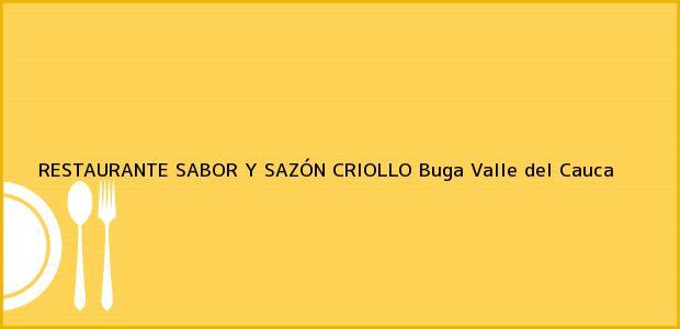 Teléfono, Dirección y otros datos de contacto para RESTAURANTE SABOR Y SAZÓN CRIOLLO, Buga, Valle del Cauca, Colombia