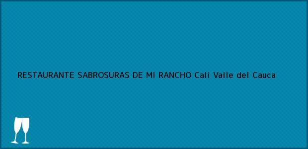 Teléfono, Dirección y otros datos de contacto para RESTAURANTE SABROSURAS DE MI RANCHO, Cali, Valle del Cauca, Colombia