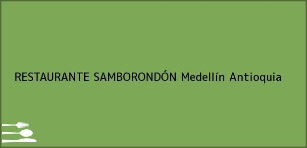 Teléfono, Dirección y otros datos de contacto para RESTAURANTE SAMBORONDÓN, Medellín, Antioquia, Colombia